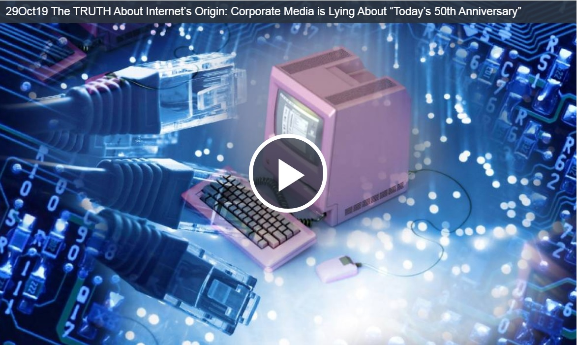 "The TRUTH About Internet?s Origin: Corporate Media is Lying About ""Today?s 50th Anniversary"""